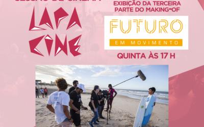 LIVE – LAPA CINE – Making Of Série Futuro em Movimento – Parte 03