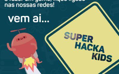 Vai ai um novo Super Hacka Kids!