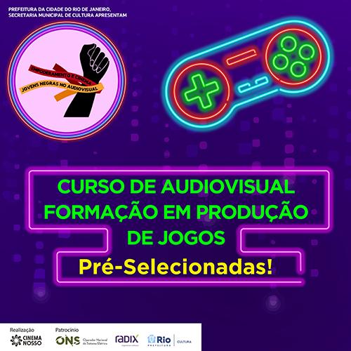Pré-selecionadas :: Formação audiovisual em Produção de Jogos